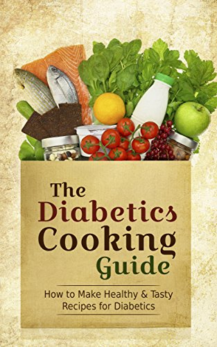 The Diabetics Cooking Guide: How to Make Healthy & Tasty Recipes for Diabetics - A Sugar Free Diabetes Cookbook by Paul Rosenberg