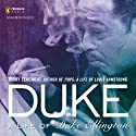 Duke: A Life of Duke Ellington (       UNABRIDGED) by Terry Teachout Narrated by Peter Francis James
