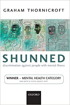 Shunned: Discrimination against People with Mental Illness: 9780198570981: Medicine & Health