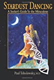 Stardust Dancing: A Seeker's Guide to the Miraculous
