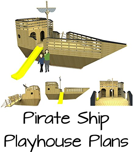 Pirate Ship Playhouse Plans: Step by step illustrated guide for building the