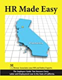 HR Made Easy for California - The Employers Guide That Answers Every Labor and Employment Law In the State of California.