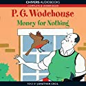 Money for Nothing (       UNABRIDGED) by P.G. Wodehouse Narrated by Jonathan Cecil