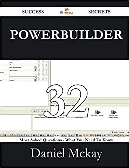 PowerBuilder 32 Success Secrets - 32 Most Asked Questions On PowerBuilder - What You Need To Know