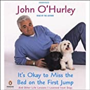 It's Okay to Miss the Bed on the First Jump: And Other Life Lessons I Learned from Dogs | [John O'Hurley]