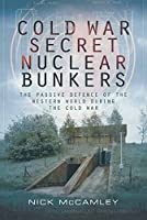 Cold War Secret Nuclear Bunker: The Passive Defence of the Western World During the Cold War (Pen & Sword Military Classics)