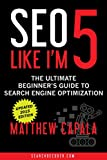 SEO Like I'm 5: The Ultimate Beginner's Guide to Search Engine Optimization (English Edition)