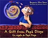 img - for A Gift From Papa Diego/Un Regalo De Papa Diego (Turtleback School & Library Binding Edition) book / textbook / text book