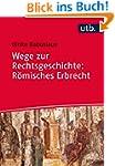 Wege zur Rechtsgeschichte: R�misches...