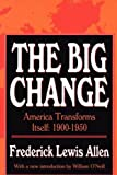 The Big Change: America Transforms Itself 1900-1950 (1560006390) by Allen, Frederick Lewis