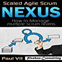 Scaled Agile Scrum: Nexus: How to Manage Multiple Scrum Teams Audiobook by Paul Vii Narrated by Randal Schaffer
