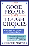 How Good People Make Tough Choices: Resolving the Dilemmas of Ethical Living (0684818388) by Kidder, Rushworth M.
