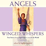 Angels: Winged Whispers: True Stories from Angel Experts Around the World