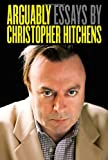 Arguably: Essays by Christopher Hitchens by Christopher Hitchens