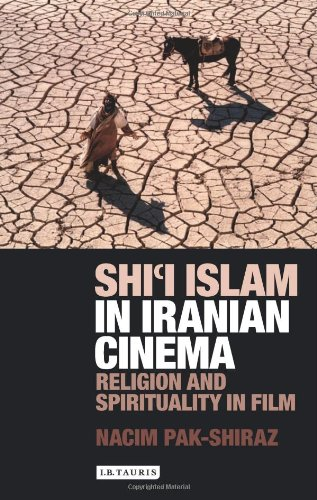 Shi'i Islam in Iranian Cinema: Religion and Spirituality in Film (International Library of Cultural Studies)