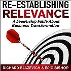 Re-Establishing Relevance: A Leadership Fable About Business Transformation Hörbuch von Richard Blazevich, Eric Bishop Gesprochen von: Chris Abernathy