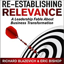 Re-Establishing Relevance: A Leadership Fable About Business Transformation Audiobook by Richard Blazevich, Eric Bishop Narrated by Chris Abernathy