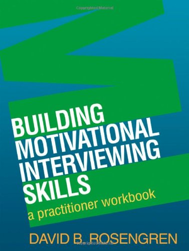 Building Motivational Interviewing Skills: A Practitioner...
