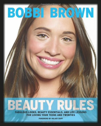 Bobbi Brown Beauty Rules: Fabulous Looks, Beauty Essentials, and Life Lessons, Bobbi Brown