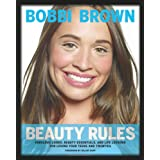 Bobbi Brown Beauty Rules: Fabulous Looks, Beauty Essentials, and Life Lessonsby Bobbi Brown