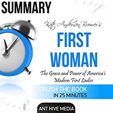 Summary of Kate Anderson Brower's First Women: The Grace and Power of America's Modern First Ladies Audiobook by  Ant Hive Media Narrated by Laura Holloway