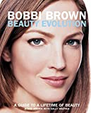 img - for Bobbi Brown Beauty Evolution: A Guide to a Lifetime of Beauty (Bobbi Brown Series) book / textbook / text book