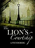 The Lion's Courtship: Prequel to the Anna Kronberg Thriller Trilogy (Kronberg Crimes Series Book 4)