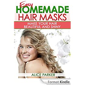 EASY Homemade Hair Masks: Natural Recipes To Make Your Hair Beautiful and Shiny (English Edition)
