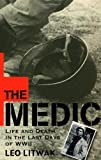 img - for The Medic: Life and Death in the Last Days of WWII 1st edition by Litwak, Leo (2001) Hardcover book / textbook / text book