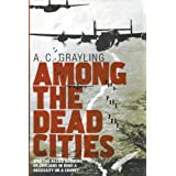 "Among the Dead Cities: Was the Allied Bombing of Civilians in WWII a Necessity or a Crime?von ""A. C. Grayling"""