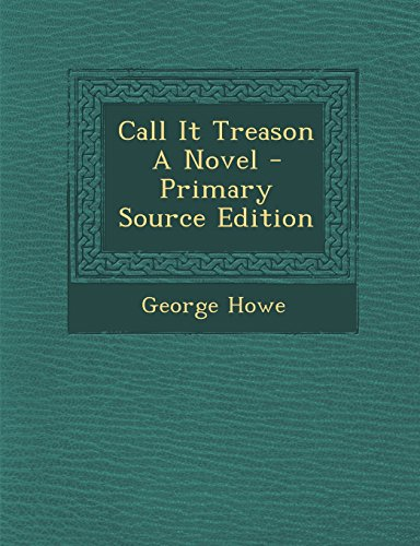 Call It Treason A Novel - Primary Source Edition