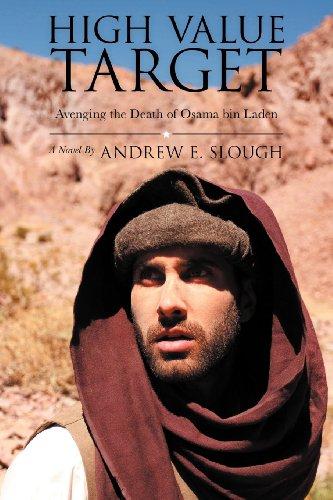 High Value Target: Avenging The Death Of Osama Bin Laden (A Novel)