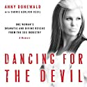 Dancing For the Devil: One Woman's Dramatic and Divine Rescue from the Sex Industry (       UNABRIDGED) by Anny Donewald, Carrie Gerlach Cecil Narrated by Anny Donewald