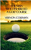 The Man Who Inherited a Golf Course (English Edition)