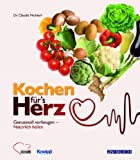 Kochen für's Herz: Genussvoll vorbeugen - Natürlich heilen