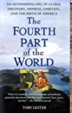 img - for The Fourth Part of the World: An Astonishing Epic of Global Discovery, Imperial Ambition, and the Birth of America book / textbook / text book