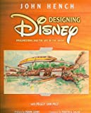 img - for Designing Disney: Imagineering and the Art of the Show Designing Disney book / textbook / text book