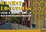 Banksy Locations (and a Tour): V. 2: More Graffiti Locations from the UK