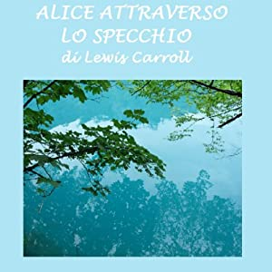 Alice attraverso lo specchio [Alice Through the Looking Glass] | [Lewis Carroll]