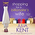 Shopping for a Billionaire's Wife Audiobook by Julia Kent Narrated by Tanya Eby