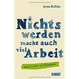 """Nichts werden macht auch viel Arbeit: Mein Leben in Nebenjobsvon """"Anne K�hler"""""""