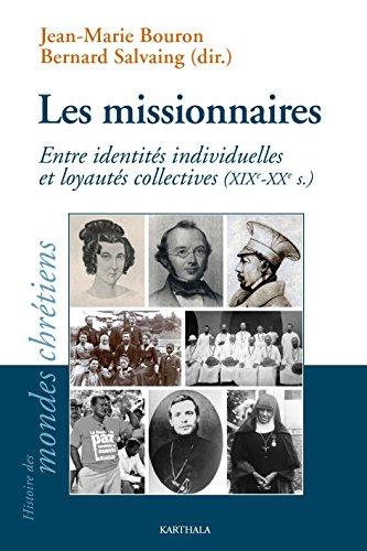 Les Missionnaires. Entre Identites Individuelles et Loyautes Collectives (Xixe-Xxe S.)