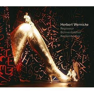 Herbert Wernicke: Regisseur, Bühnen- und Kostümbildner