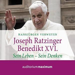 Joseph Ratzinger - Benedikt XVI. Sein Leben - sein Denken Hörbuch