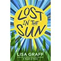 Lost in the Sun (       UNABRIDGED) by Lisa Graff Narrated by Ramón de Ocampo