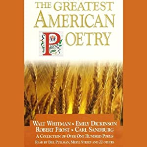 The Greatest American Poetry | [Walt Whitman, Emily Dickinson, Robert Frost, Carl Sandburg]