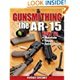 Gunsmithing - The AR-15 by Patrick Sweeney