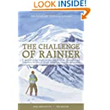Challenge of Rainier 40th Anniversary: A Record of the Explorations and Ascents, Triumphs and Tragedies on the...