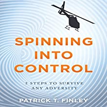 Spinning into Control: 5 Steps to Survive Any Adversity Audiobook by Patrick T. Finley Narrated by Tom Pile