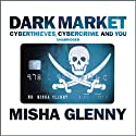 DarkMarket: CyberThieves, CyberCops and You Audiobook by Misha Glenny Narrated by Misha Glenny